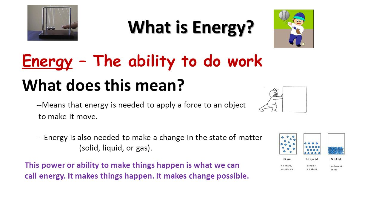 What is Energy What does this mean Energy – The ability to do work