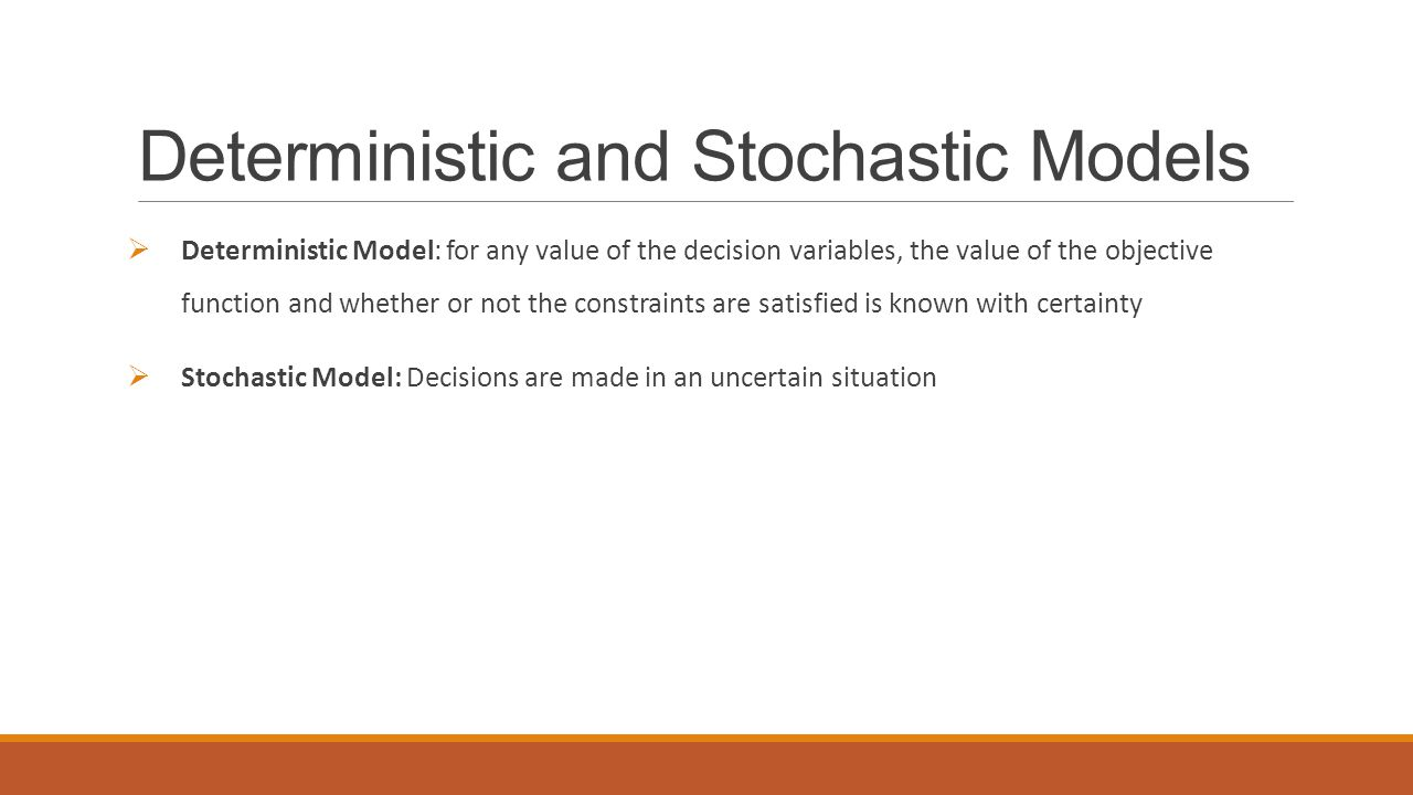 deterministic models A comparison of deterministic vs stochastic simulation models for assessing adaptive information management techniques over disadvantaged tactical communication networks.