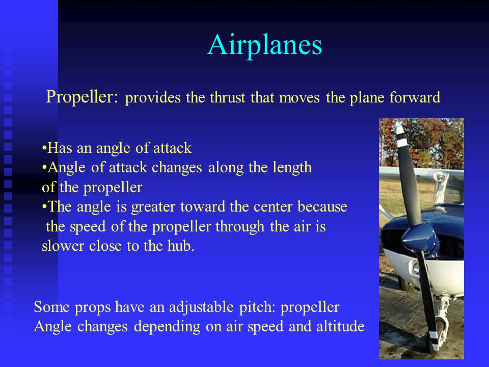 Airplanes Propeller: provides the thrust that moves the plane forward