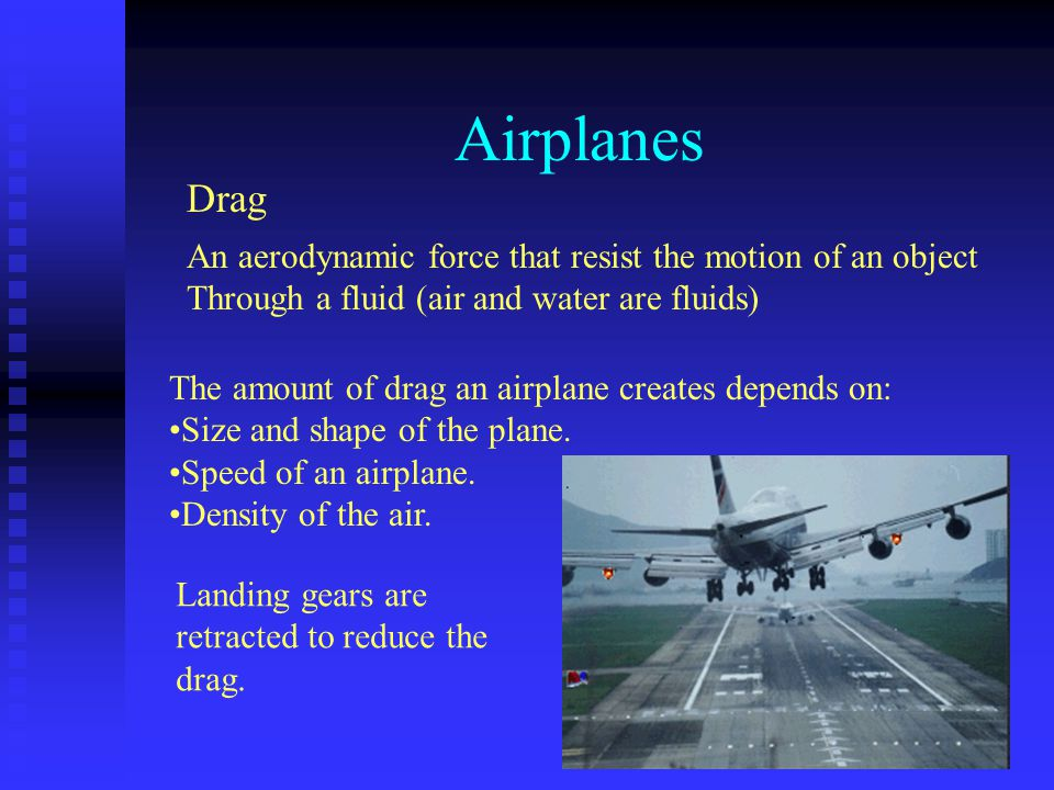 Airplanes Drag. An aerodynamic force that resist the motion of an object. Through a fluid (air and water are fluids)