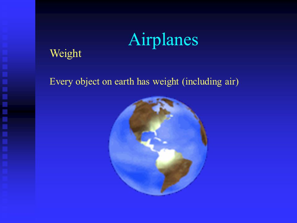 Airplanes Weight Every object on earth has weight (including air)
