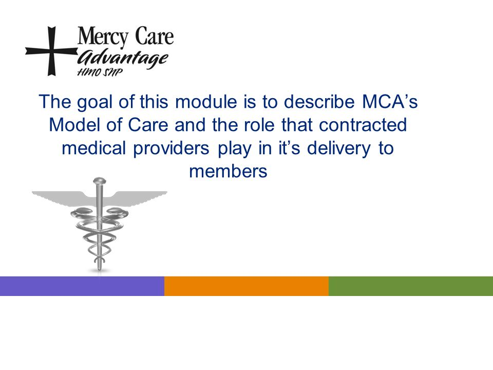 The goal of this module is to describe MCA's Model of Care and the role that contracted medical providers play in it's delivery to members