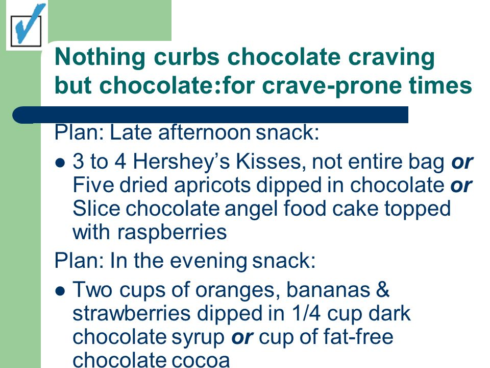 Nothing curbs chocolate craving but chocolate:for crave-prone times
