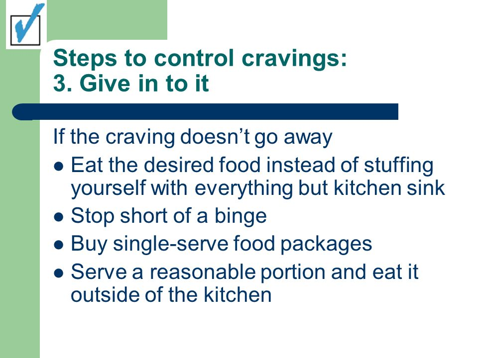 Steps to control cravings: 3. Give in to it