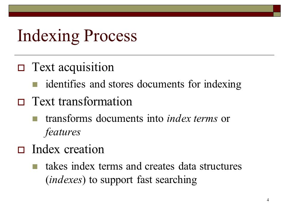 Indexing Process Text acquisition Text transformation Index creation