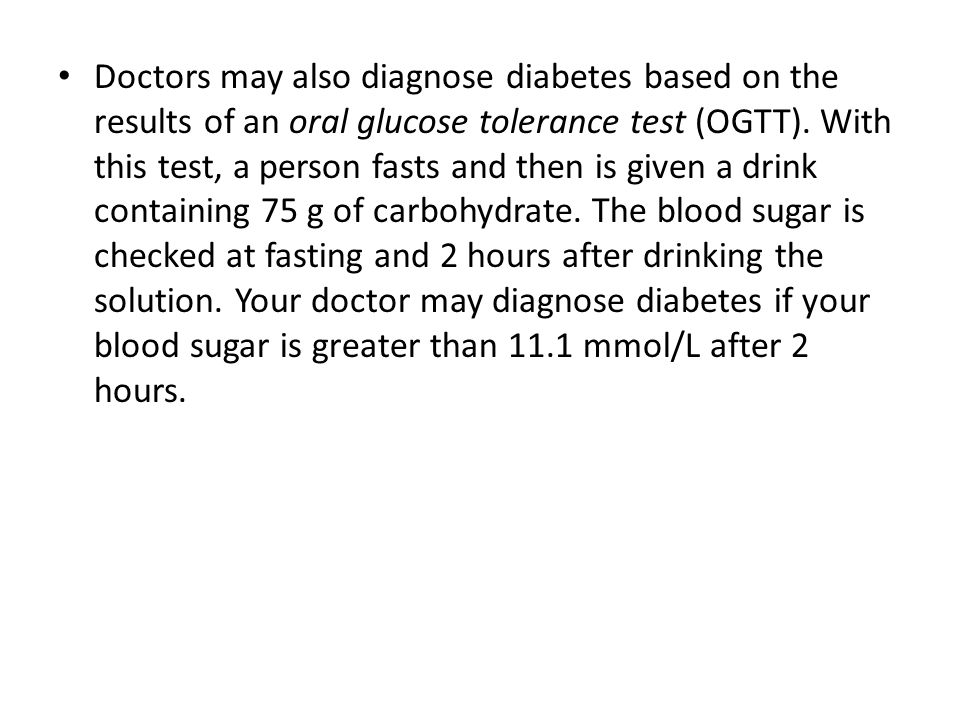 Doctors may also diagnose diabetes based on the results of an oral glucose tolerance test (OGTT).