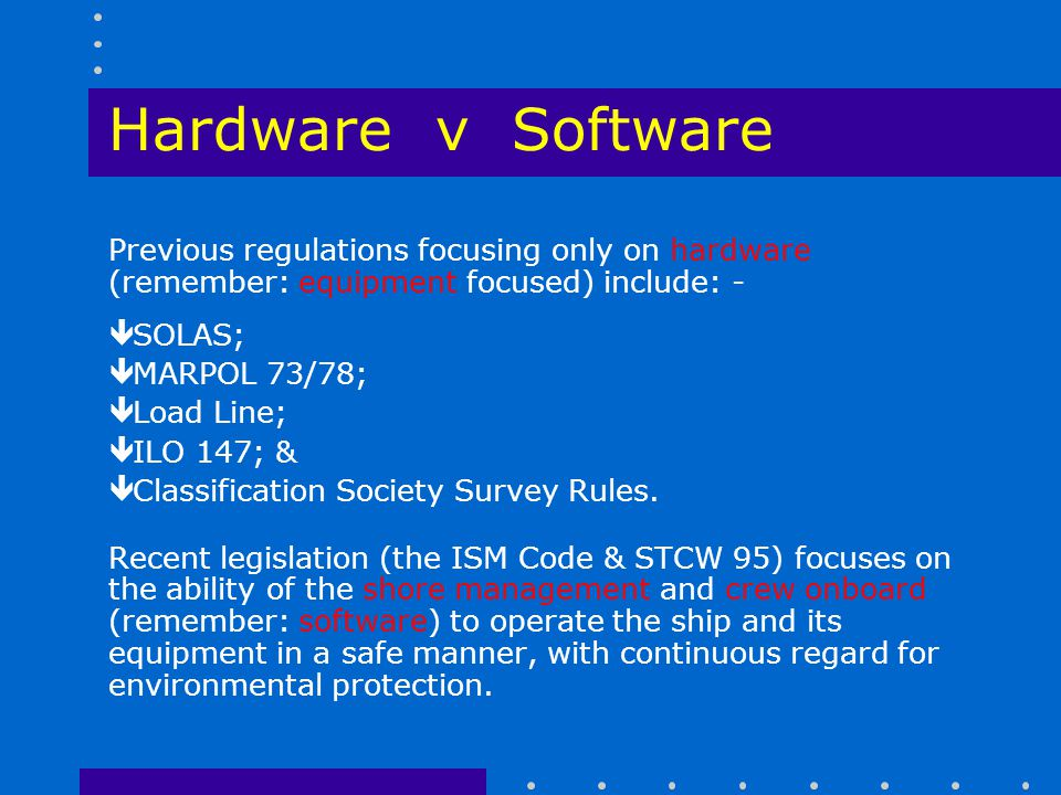 Hardware v Software Previous regulations focusing only on hardware (remember: equipment focused) include: -