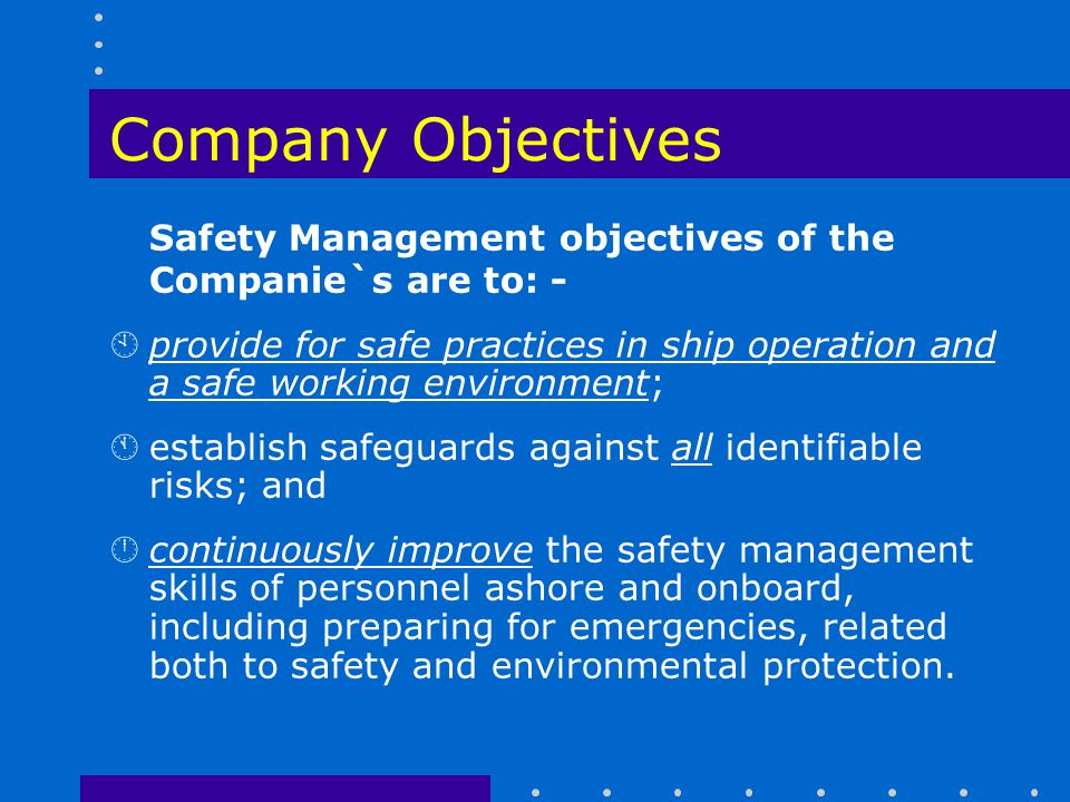 Company Objectives Safety Management objectives of the Companie`s are to: -