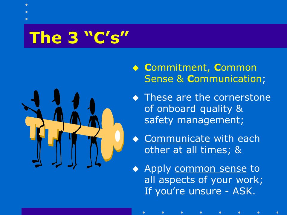 The 3 C's Commitment, Common Sense & Communication;