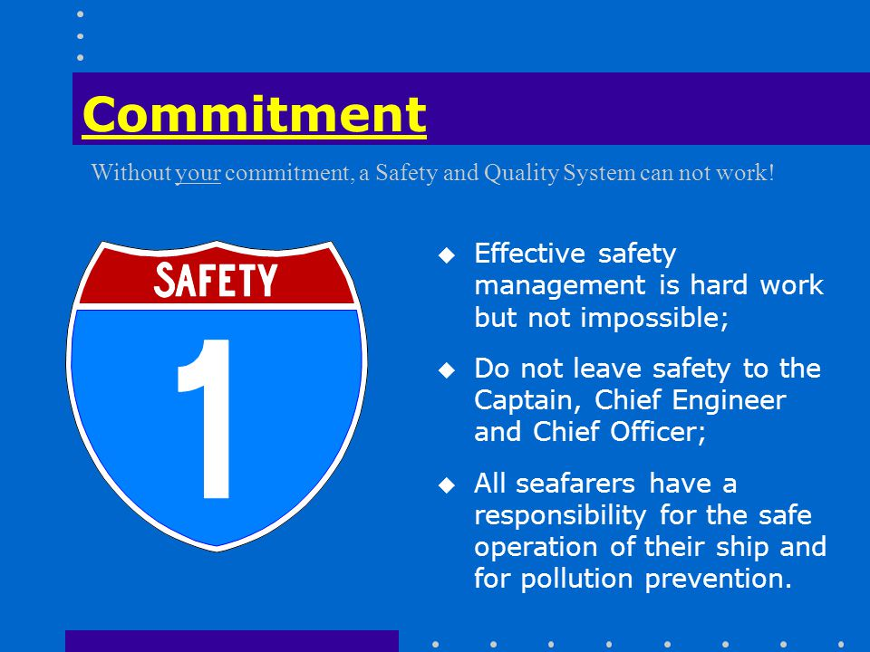 Without your commitment, a Safety and Quality System can not work!