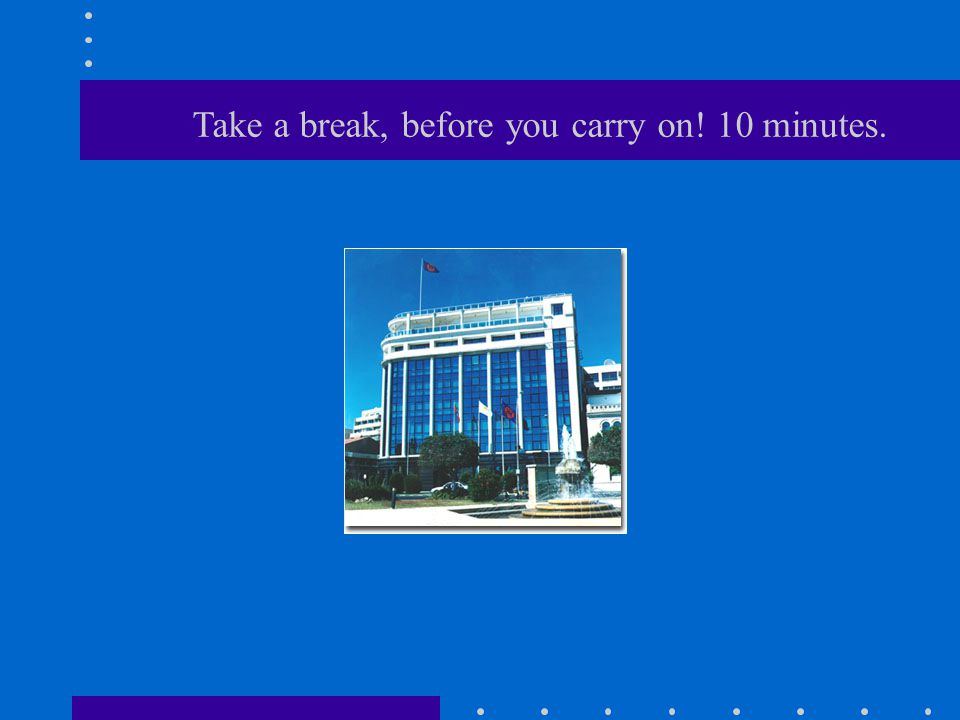 Take a break, before you carry on! 10 minutes.