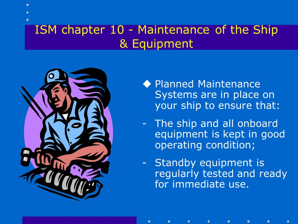 ISM chapter 10 - Maintenance of the Ship & Equipment