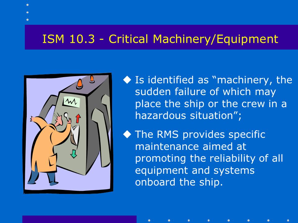 ISM 10.3 - Critical Machinery/Equipment
