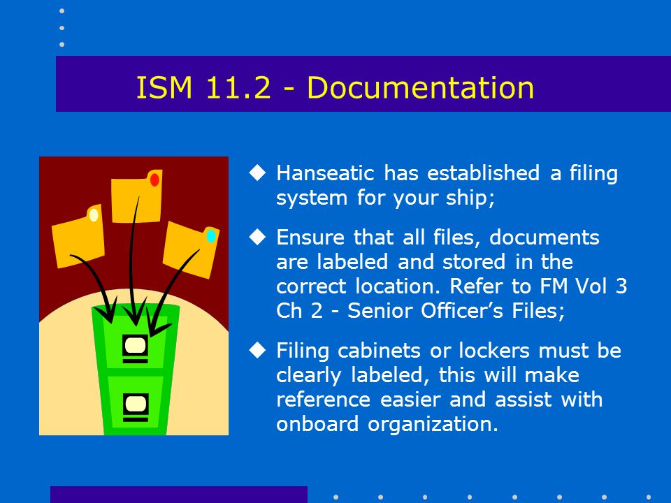 ISM 11.2 - Documentation Hanseatic has established a filing system for your ship;