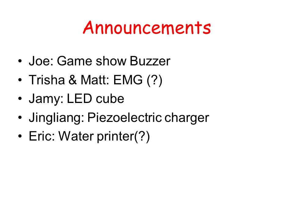 Announcements Joe: Game show Buzzer Trisha & Matt: EMG ( )