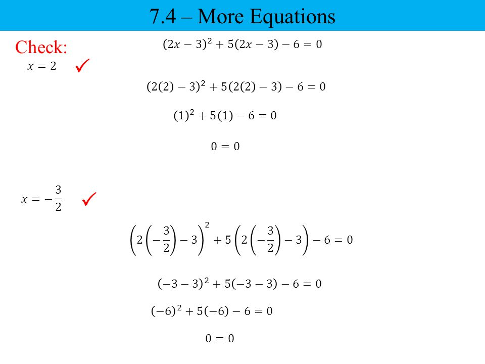 7.4 – More Equations   Check: 2𝑥− 𝑥−3 −6=0 𝑥=2