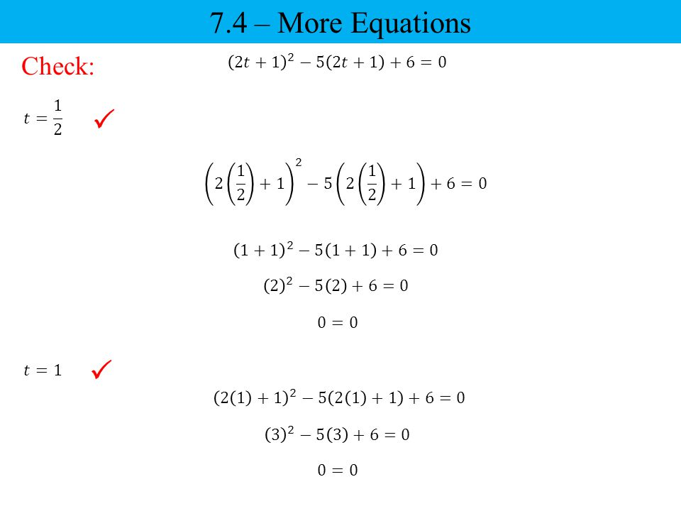 7.4 – More Equations   Check: 2𝑡+1 2 −5 2𝑡+1 +6=0 𝑡= 1 2