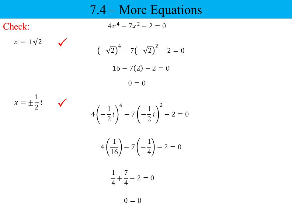 7.4 – More Equations   Check: 4 𝑥 4 −7𝑥 2 −2=0 𝑥=± 2