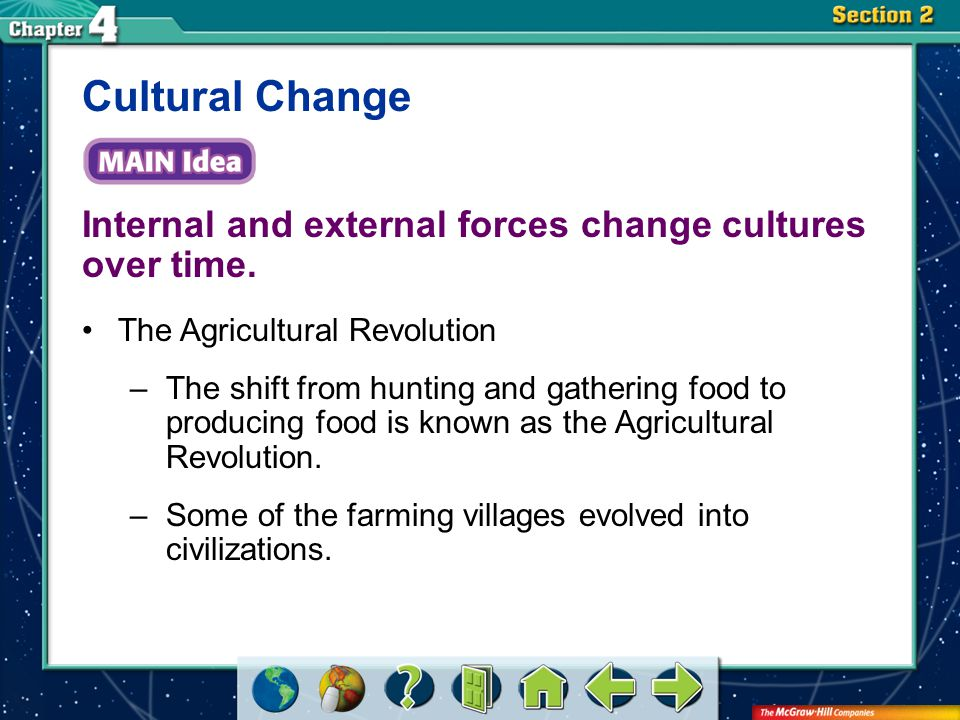 Cultural Change Internal and external forces change cultures over time. The Agricultural Revolution.