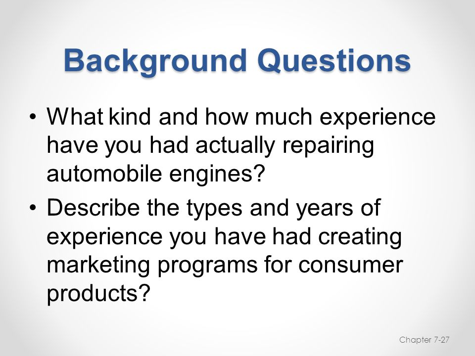 Background Questions What kind and how much experience have you had actually repairing automobile engines