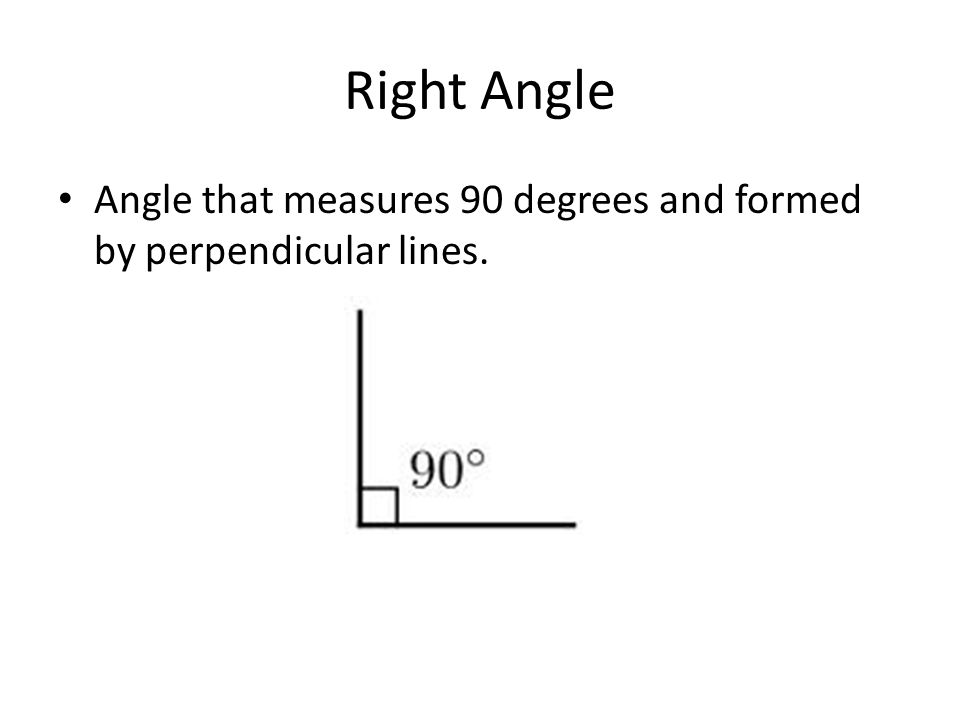 Right Angle Angle that measures 90 degrees and formed by perpendicular lines.