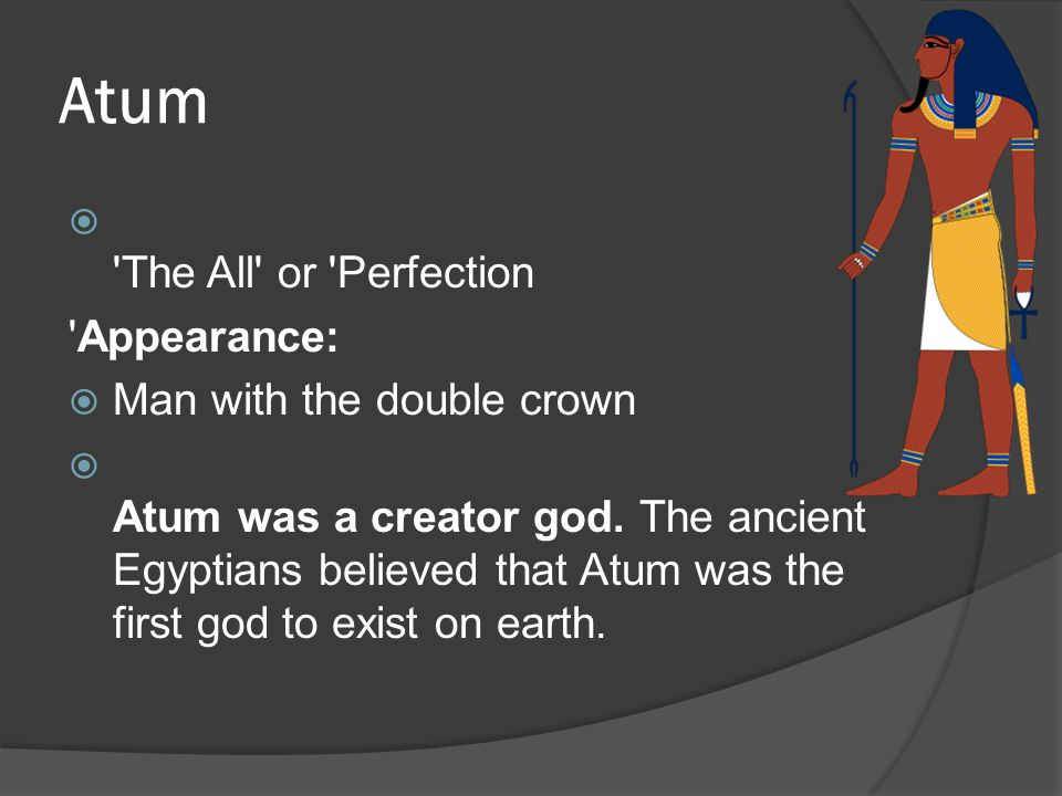 Atum The All or Perfection Appearance: Man with the double crown