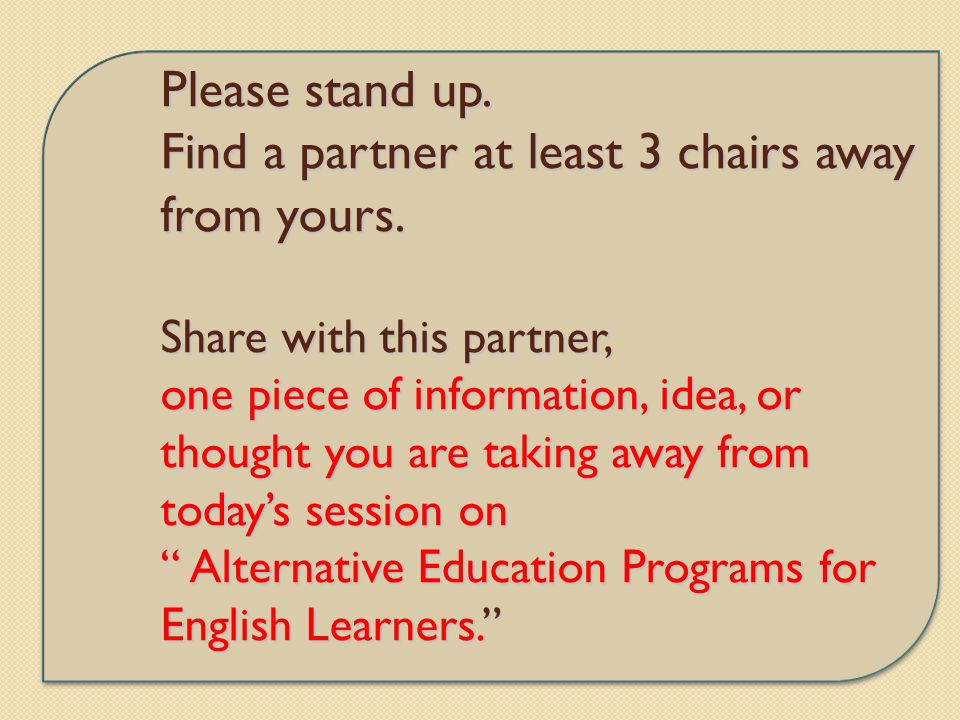 Please stand up. Find a partner at least 3 chairs away from yours