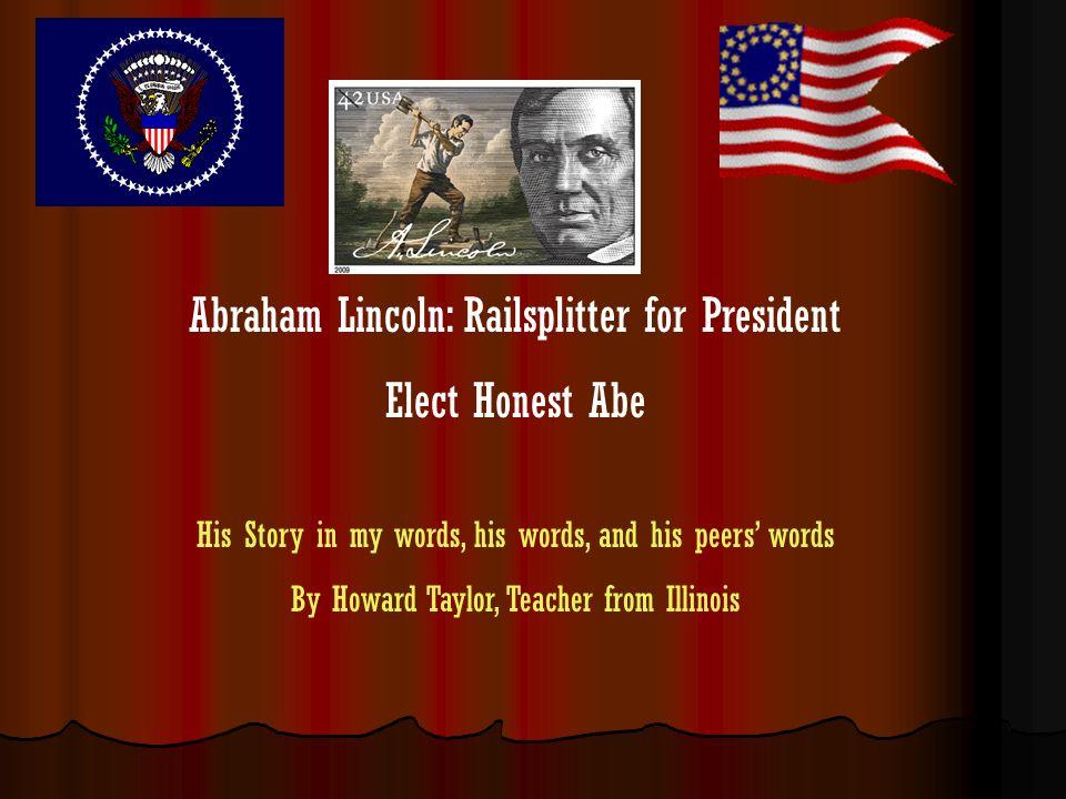 Abraham Lincoln: Railsplitter for President Elect Honest Abe