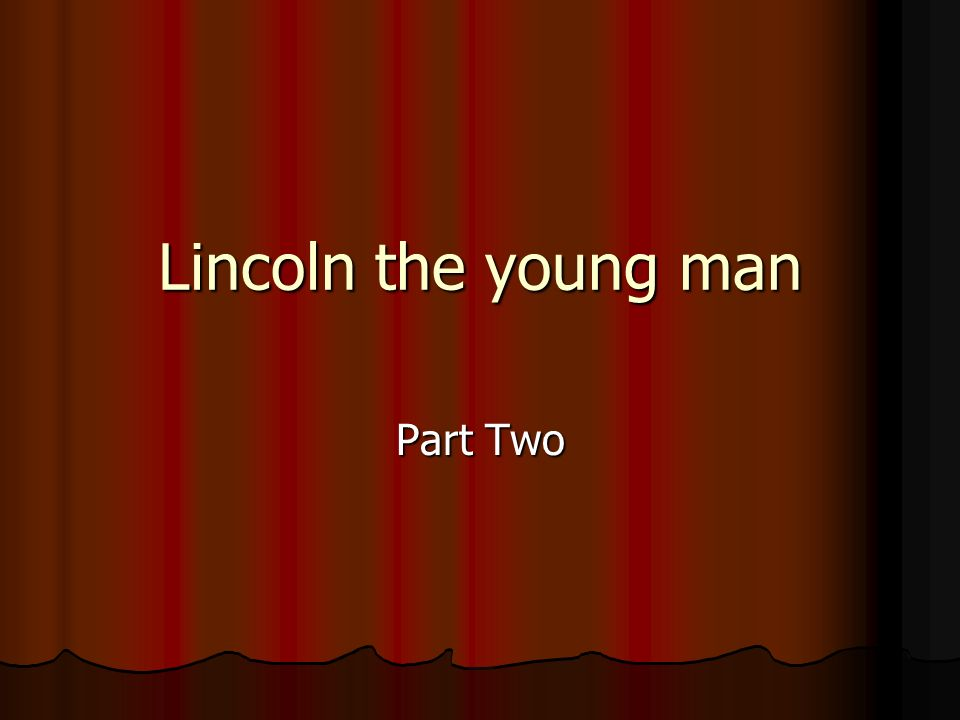 Lincoln the young man Part Two Lincoln the young man, Part Two