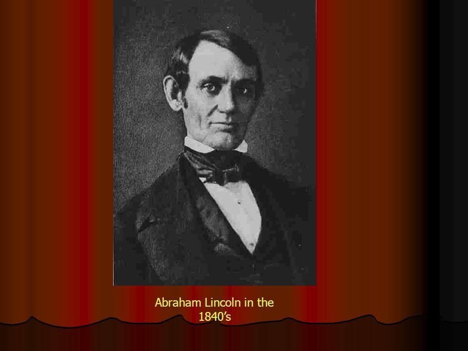 Abraham Lincoln in the 1840's