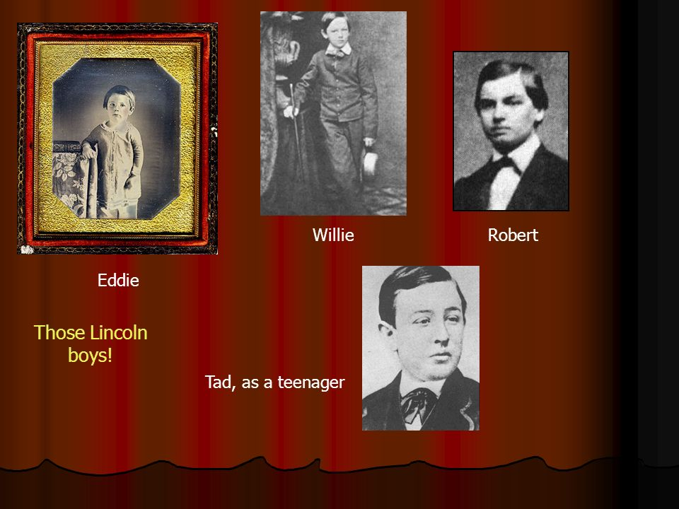 Willie Robert Eddie Those Lincoln boys! Tad, as a teenager