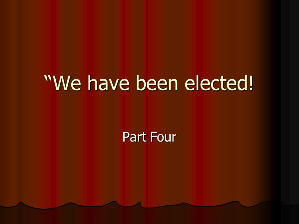 We have been elected! Part Four