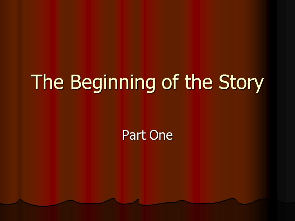 The Beginning of the Story