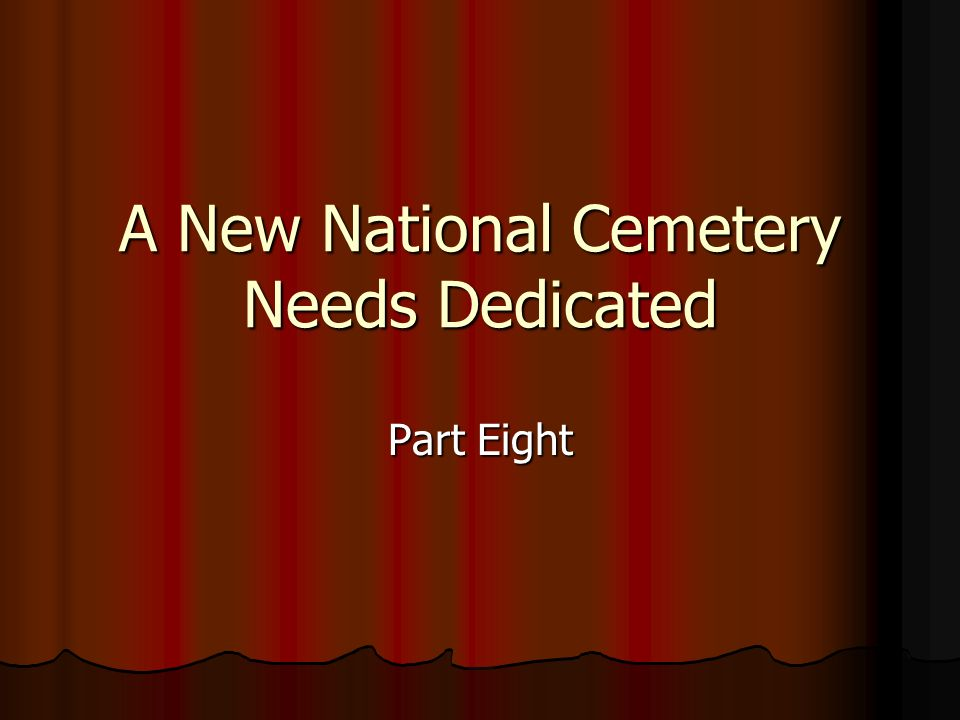 A New National Cemetery Needs Dedicated
