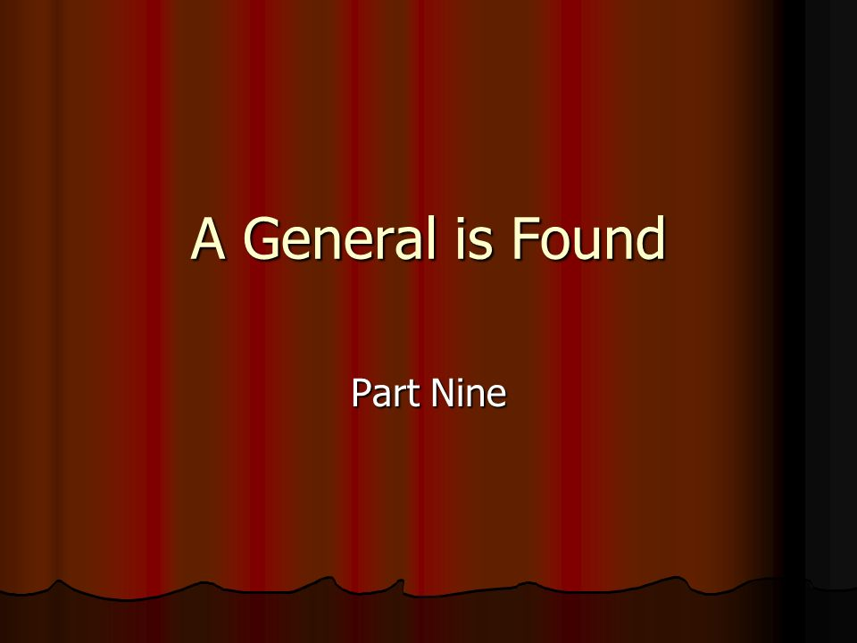 A General is Found Part Nine A General is Found!