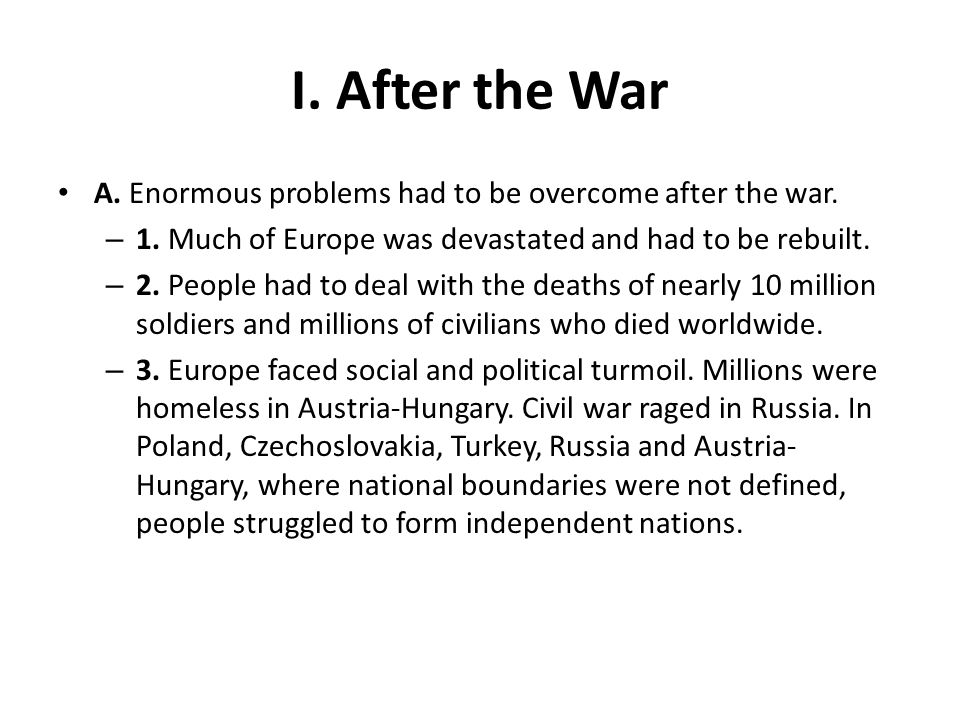I. After the War A. Enormous problems had to be overcome after the war. 1. Much of Europe was devastated and had to be rebuilt.