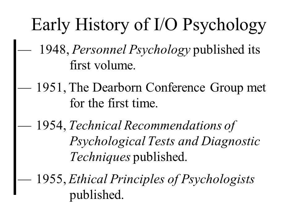 the history of industrial and organizational Industrial-organizational psychology history throughout history, individuals and organizations have attempted to understand work behavior by the turn of the twentieth century, industrial psychology emerged as a way to meet these needs scientifically.