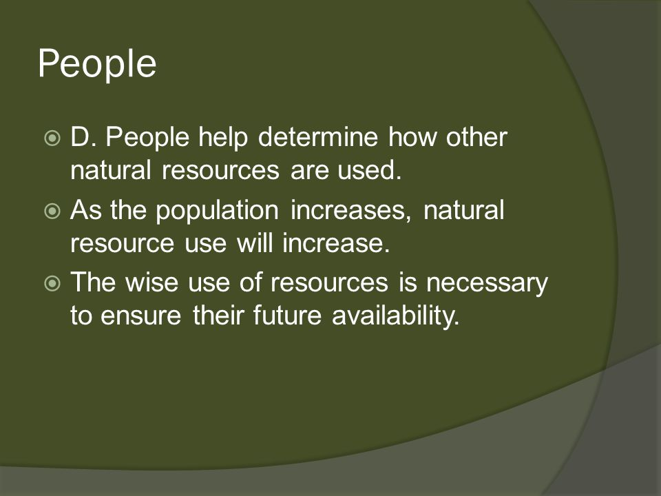 People D. People help determine how other natural resources are used.