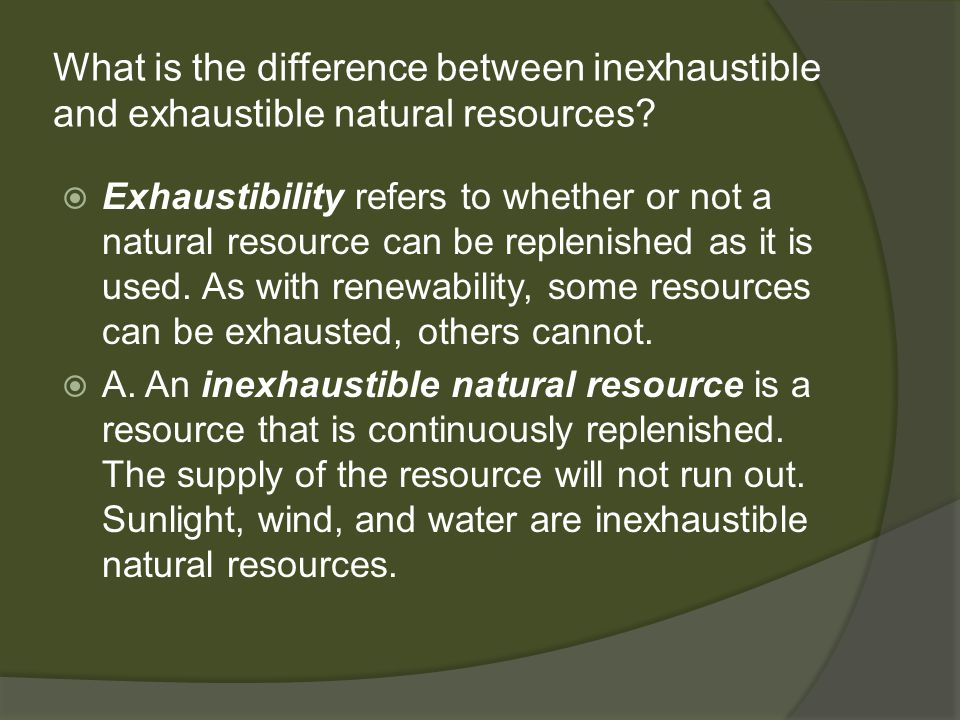 What is the difference between inexhaustible and exhaustible natural resources