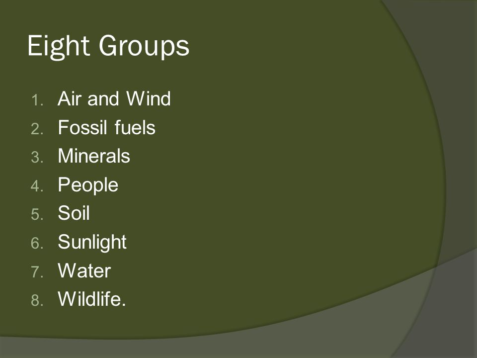 Eight Groups Air and Wind Fossil fuels Minerals People Soil Sunlight