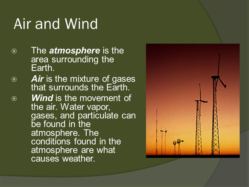 Air and Wind The atmosphere is the area surrounding the Earth.