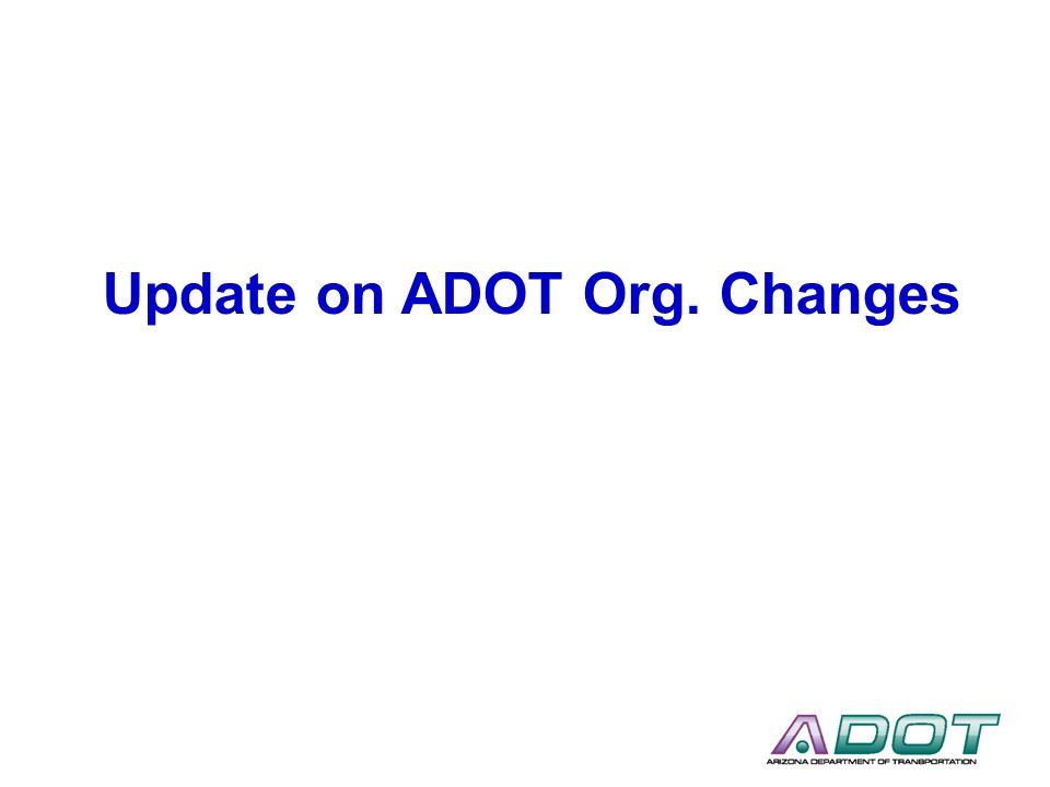 Update on ADOT Org. Changes