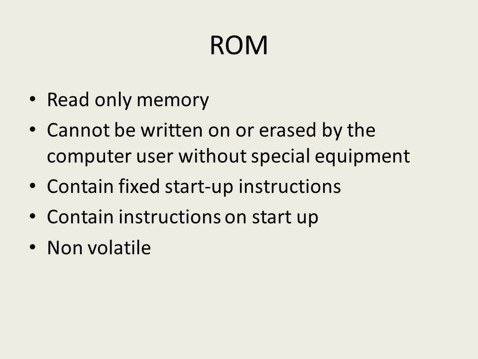 ROM Read only memory. Cannot be written on or erased by the computer user without special equipment.