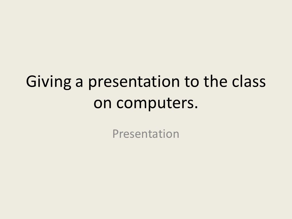 Giving a presentation to the class on computers.