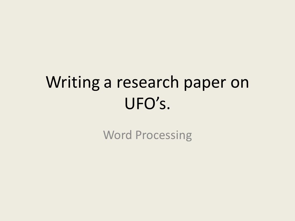 Writing a research paper on UFO's.