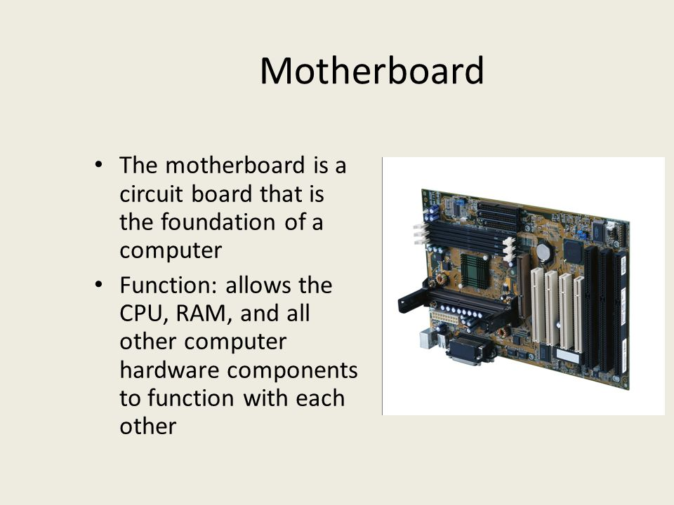 Motherboard The motherboard is a circuit board that is the foundation of a computer.
