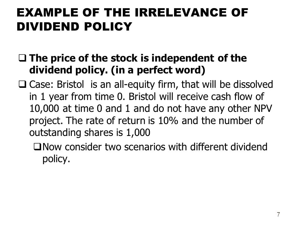 an example of dividend policy irrelevance The dividend irrelevance theory is a theory stating that investors are not concerned with a company's dividend policy  for example, a current income .