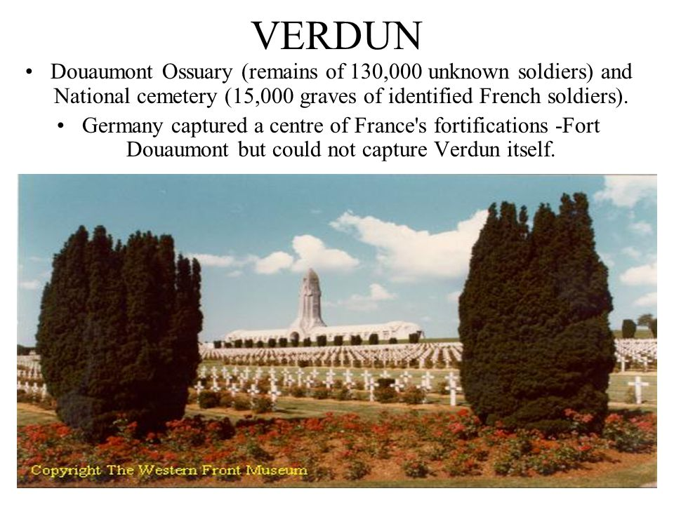 VERDUN Douaumont Ossuary (remains of 130,000 unknown soldiers) and National cemetery (15,000 graves of identified French soldiers).