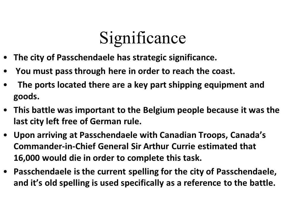 Significance The city of Passchendaele has strategic significance.