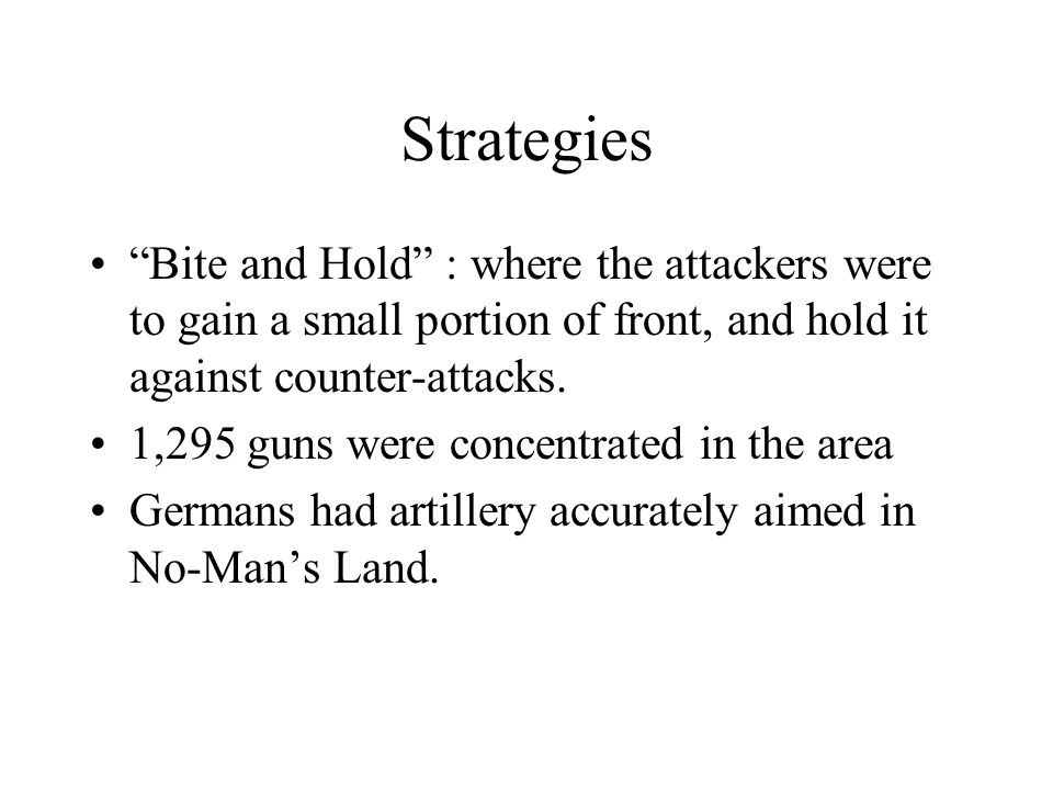 Strategies Bite and Hold : where the attackers were to gain a small portion of front, and hold it against counter-attacks.